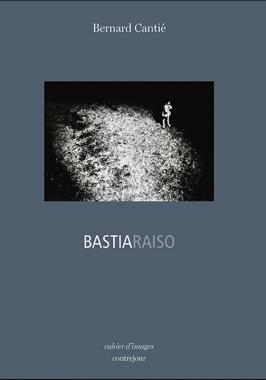 Bernard Cantié - Bastiaraiso - édition spéciale avec tirage de tête